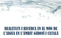 """""""Realitats i recerca en el món de l'aigua en l'àmbit gironí i català"""""""